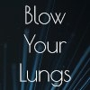 Blow Your Lungs